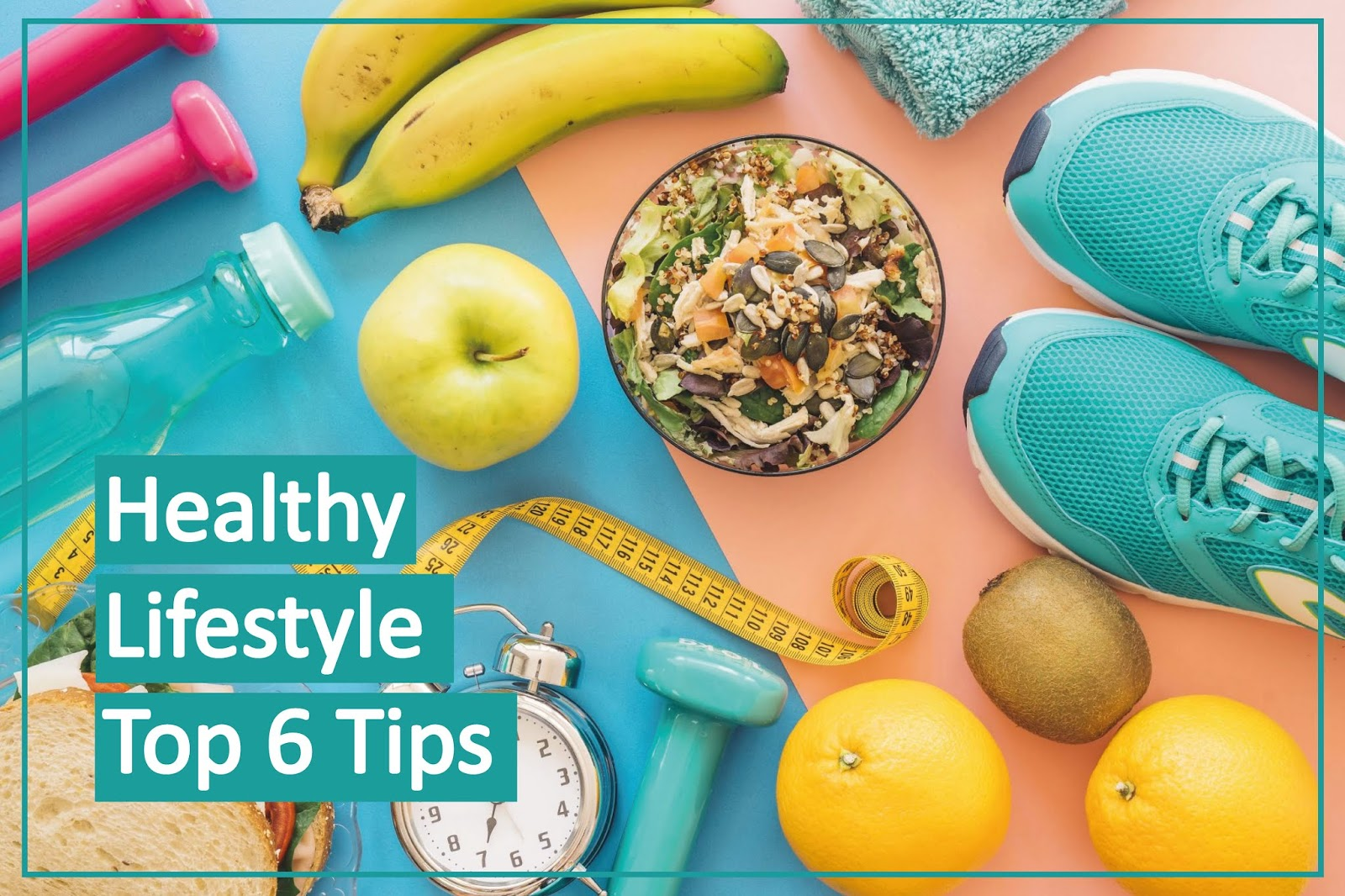 6 Simple Tips to a Healthy Lifestyle